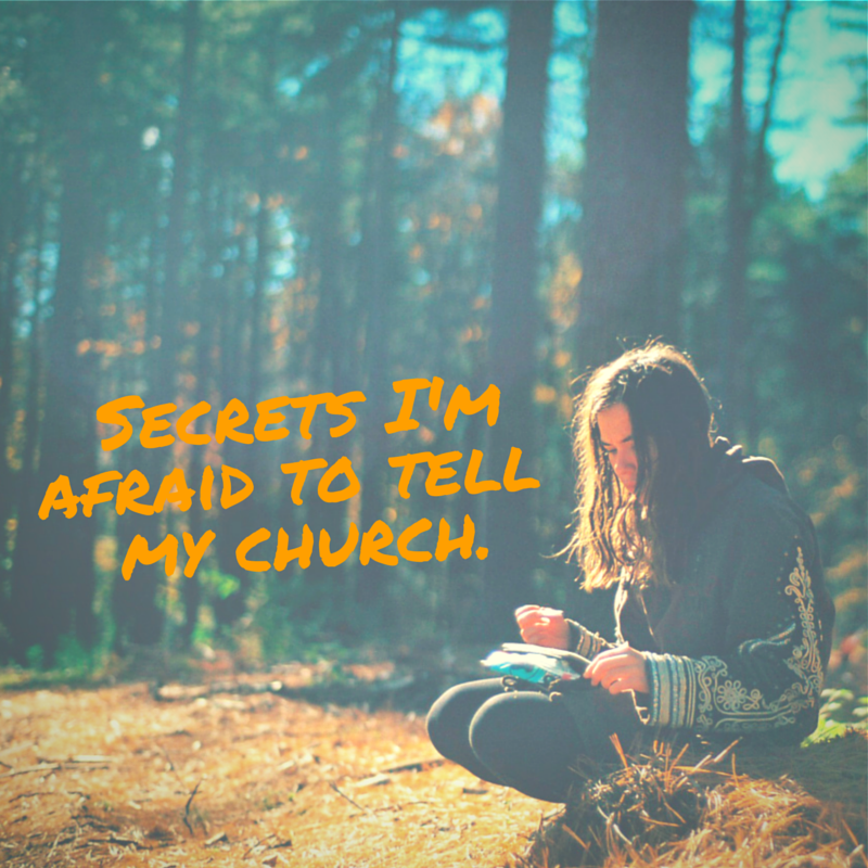 Secrets I'm afraid to tell my church.